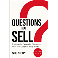 Questions that Sell: The Powerful Process for Discovering What Your Customer Really Wants (English Edition)