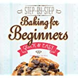 Baking for Beginners: Step-by-Step, Quick &Easy (Quick & Easy, Proven Recipes)