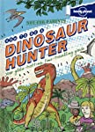 Not For Parents How to be a Dinosaur Hunter: Everything You Ever Wanted to Know (Lonely Planet Kids)