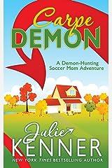 Carpe Demon: Adventures of a Demon-Hunting Soccer Mom: Volume 1 Paperback