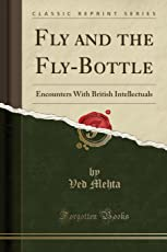 Fly and the Fly-Bottle: Encounters with British Intellectuals (Classic Reprint)