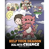 Help Your Dragon Deal With Change: Train Your Dragon To Handle Transitions. A Cute Children Story to Teach Kids How To Adapt