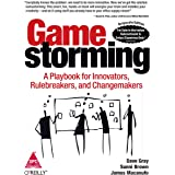 Game Storming: A Playbook for Innovators, Rule breakers, And Change makers
