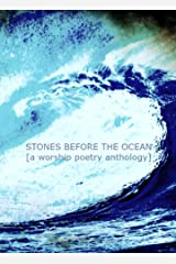 Stones Before The Ocean: A Worship Poetry Anthology Kindle Edition