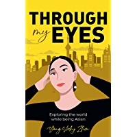 Through My Eyes: Exploring the World While Being Asian (English Edition)