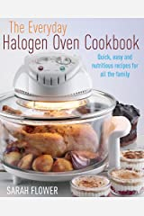 The Everyday Halogen Oven Cookbook: Quick, Easy And Nutritious Recipes For All The Family Paperback