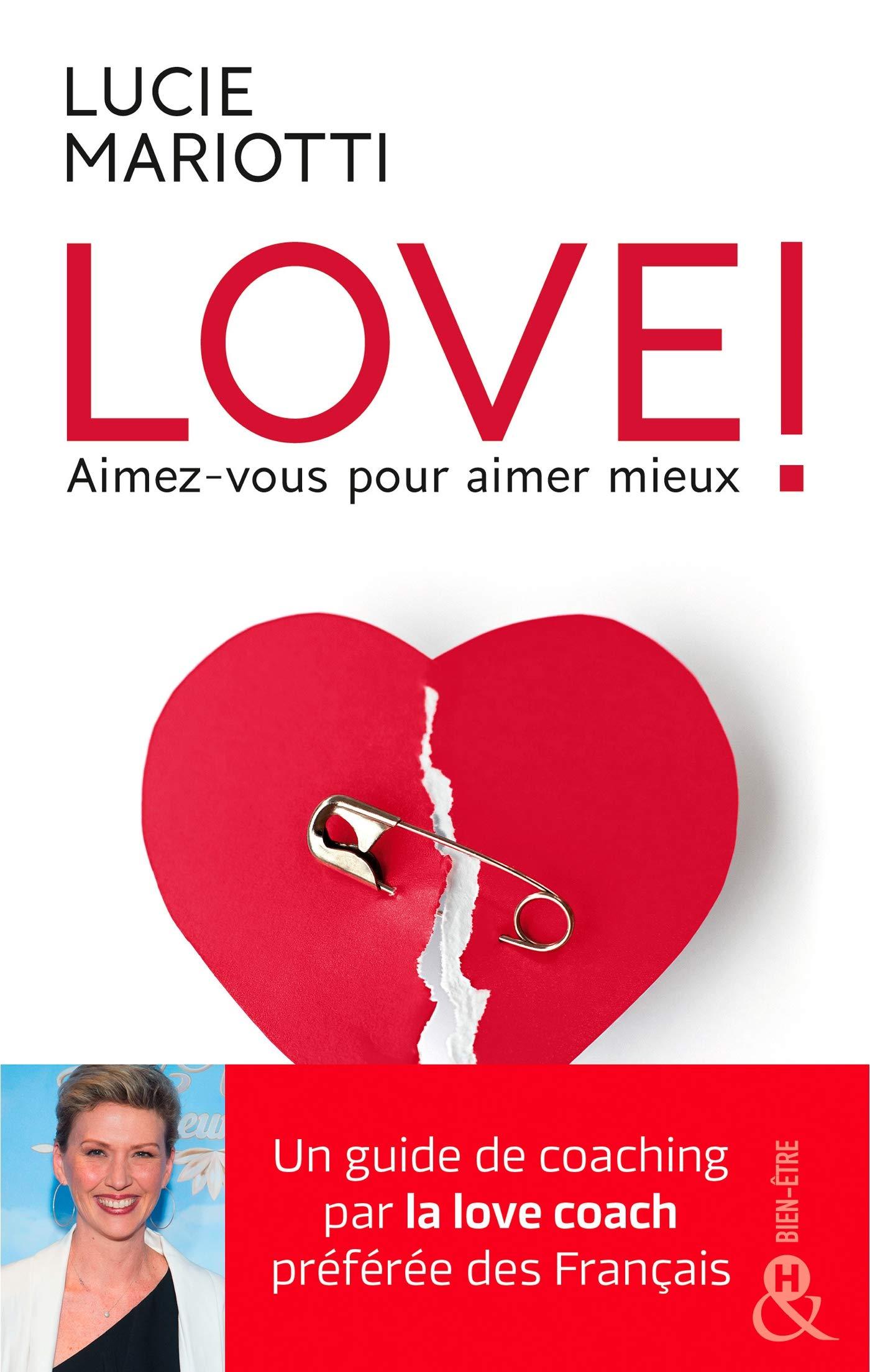 LOVE ! Aimez-vous pour aimer mieux: Le guide de coaching amoureux par la love coach TV préférée des français por Lucie Mariotti