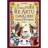 Le più belle storie di Re Artù e dei cavalieri della Tavola Rotonda