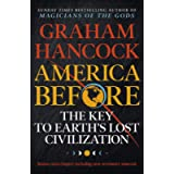 America Before: The Key to Earth's Lost Civilization: A new investigation into the mysteries of the human past by the…
