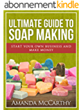 Ultimate Guide To Soap Making (English Edition)