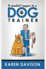 It Shouldn't Happen to a Dog Trainer: Volume 1 (Fun Reads for Dog Lovers) Paperback