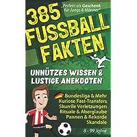385 FUSSBALL FAKTEN Unnützes Wissen & lustige Anekdoten: Bundesliga & Mehr, Kuriose Fast-Transfers, Seltsame…