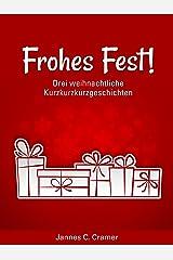Frohes Fest!: Drei weihnachtliche Kurzkurzkurzgeschichten Kindle Ausgabe