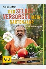 Der Selbstversorger: Mein Gartenjahr: Säen, pflanzen, ernten. Inkl. DVD und App zur Gartenpraxis: Storl zeigt, wie's geht! (GU Garten Extra) Taschenbuch