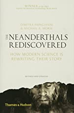 The Neanderthals Rediscovered: How Modern Science is Re-Writing Their Story
