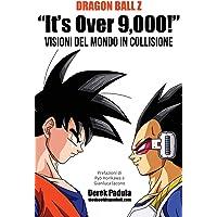 """Dragon Ball Z """"It's Over 9,000!"""" Visioni del mondo in collisione"""
