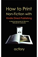 How to Print Non-Fiction with Kindle Direct Publishing: a step-by-step guide for Memoirs, Manuals & Cookbooks Kindle Edition
