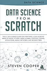 Data Science from Scratch: The #1 Data Science Guide for Everything a Data Scientist Needs to Know; Python, Linear Algebra, Statistics, Coding, Applications, Neural Networks, and Decision Trees