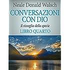 Conversazioni con Dio - volume 4: Un dialogo fuori dal comune (Italian Edition)