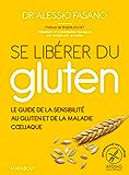 Se libérer du gluten : Le guide référence de la sensibilité au gluten et de la maladie coeliaque (Essai-Santé)