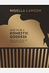 How To Be A Domestic Goddess: Baking and the Art of Comfort Cooking (Nigella Collection) Hardcover