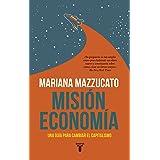 Misión economía: Una guía para cambiar el capitalismo