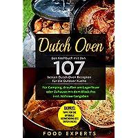 Dutch Oven: Das Kochbuch mit den 107 besten Dutch Oven Rezepten für die Outdoor Küche. Für Camping, draußen am…