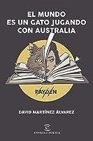 El mundo es un gato jugando con Australia (Novísimos)
