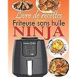 Livre de recettes pour friteuse sans huile Ninja: Le compagnon idéal de votre friteuse à air Ninja avec des recettes plus rap