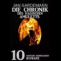 Die Chronik des Magischen Amuletts: Fantasy Sammelband 10 Romane
