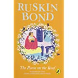 The Room on the Roof: An award-winning novel by Ruskin Bond, first book in the famous Rusty series, a must-read illustrated c