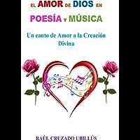EL AMOR DE DIOS EN POESÍA Y MÚSICA: Un canto de Amor a la Creación Divina (Spanish Edition)
