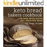 Keto Bread Bakers Cookbook - Low Carb, Paleo & Gluten Free: Bread, Bagels, Flat Breads, Muffins & More (Elizabeth Jane Cookbo