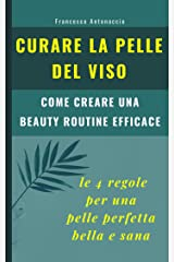 Curare la pelle del viso. Le 4 regole per una pelle perfetta bella e sana: come creare una beauty routine efficace (Benessere e cura della pelle Vol. 3) Formato Kindle