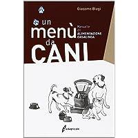 Un menù da cani. Manuale di alimentazione casalinga