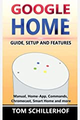 Google Home: Guide, Setup and Features: Manual, Home-App, Commands, Chromecast, Smart Home and much more (English Edition) Kindle Ausgabe