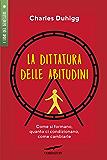 La dittatura delle abitudini: Come si formano, quanto ci condizionano, come cambiarle (Italian Edition)