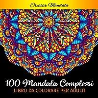 100 Mandala complessi da colorare per adulti: Libro da colorare per adulti antistress di 100 pagine con bellissimi e…
