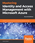 Mastering Identity and Access Management with Microsoft Azure: Empower users by managing and protecting identities and...