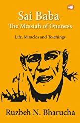 Sai Baba: The Messiah of Oneness: Life, Miracles and Teachings