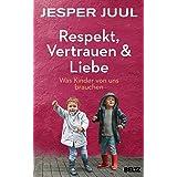 Respekt, Vertrauen & Liebe: Was Kinder von uns brauchen