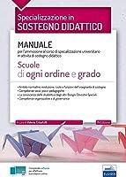 Specializzazione in sostegno didattico. Manuale per l'ammissione al corso di specializzazione universitario in attività...