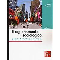 Il ragionamento sociologico. Questioni metodologiche ed esempi di ricerca