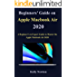 Beginners' Guide on Apple Macbook Air 2020:  A Beginner's to Expert Guide to Master the Apple Macbook Air 2020
