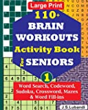 110+ BRAIN WORKOUTS Activity Book for SENIORS; Vol.1 (110+ Puzzles: Word Search, Codeword, Sudoku, Crossword, Mazes…