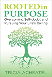 Rooted in Purpose: Overcoming Self-doubt and Pursuing Your Life's Calling (English Edition)
