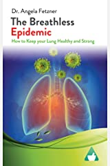 The Breathless Epidemic: How to Keep your Lung Healthy and Strong (English Edition) Kindle Ausgabe