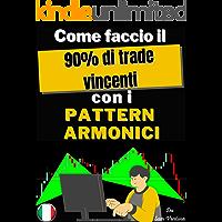 Come faccio il 90% dei trade vincenti con Pattern Armonici: Apprenez il metodo poco conosciuto di usare modelli armonici…