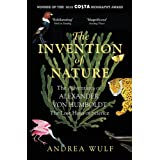 The Invention of Nature: The Adventures of Alexander von Humboldt, the Lost Hero of Science: Costa & Royal Society Prize Winn