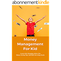 Money Management For Kid: Learn Life-Changing Advice For Money Saving Tips And Kids Investing Tactic: Money Management…